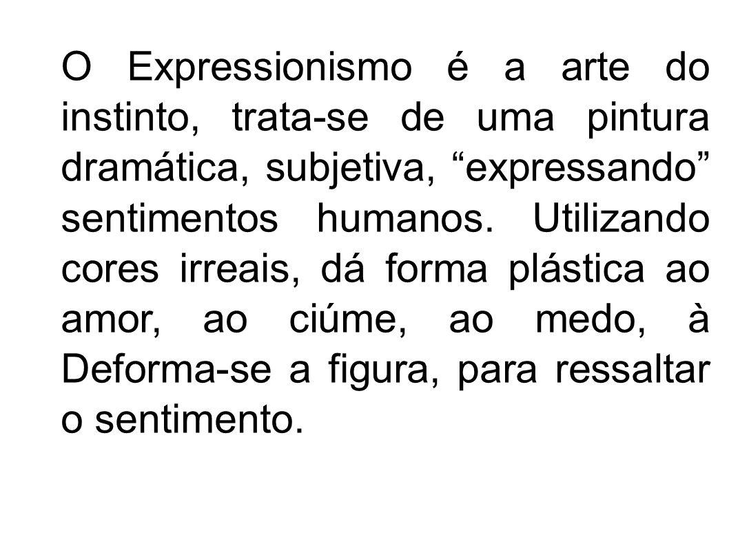 O Expressionismo é a arte do instinto, trata-se de uma pintura dramática, subjetiva, expressando sentimentos humanos.