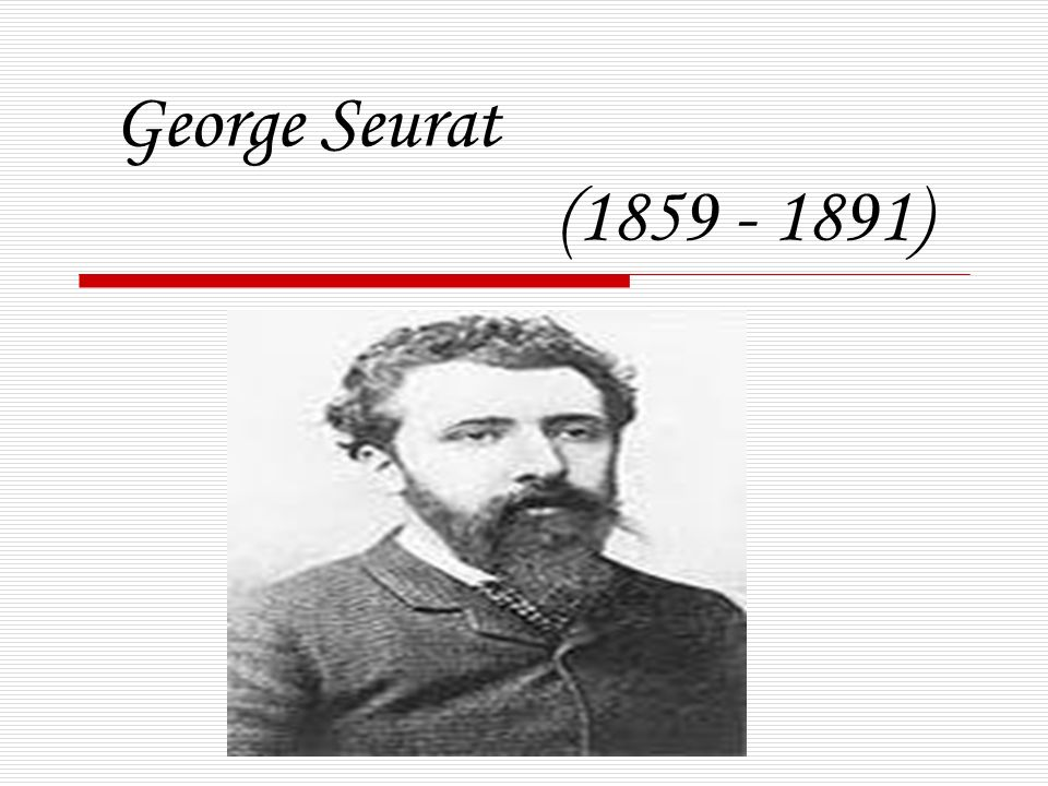 George Seurat (1859 - 1891)