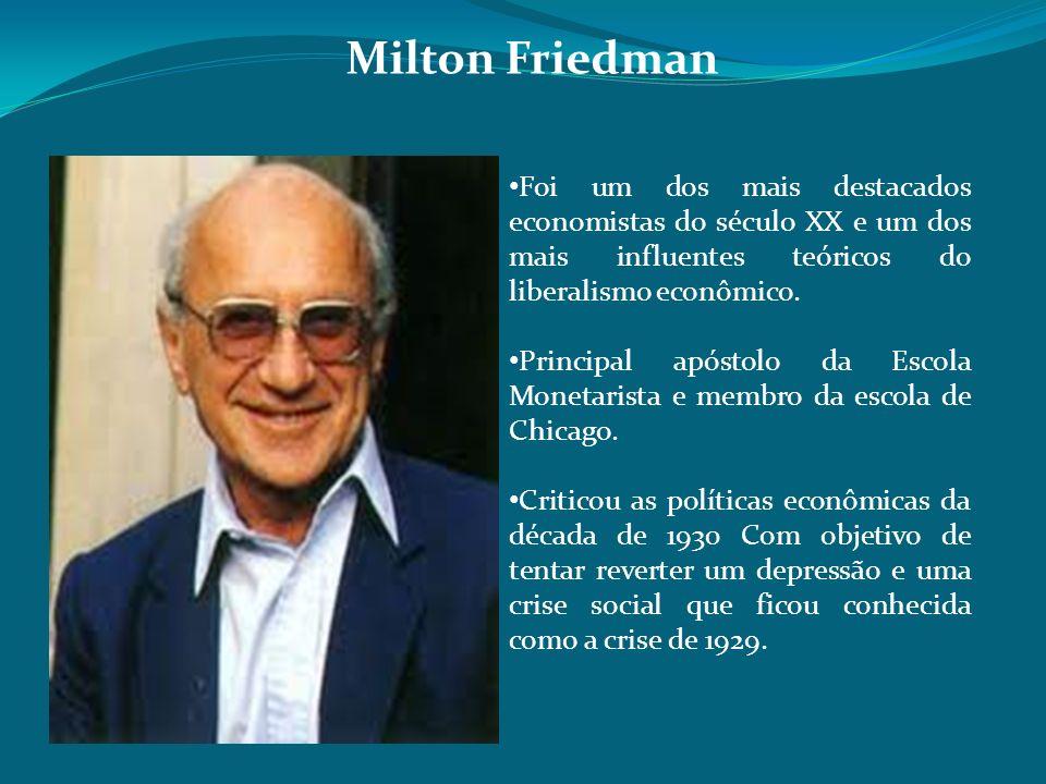 Milton Friedman Foi um dos mais destacados economistas do século XX e um dos mais influentes teóricos do liberalismo econômico.