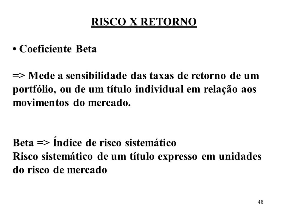 RISCO X RETORNO • Coeficiente Beta.