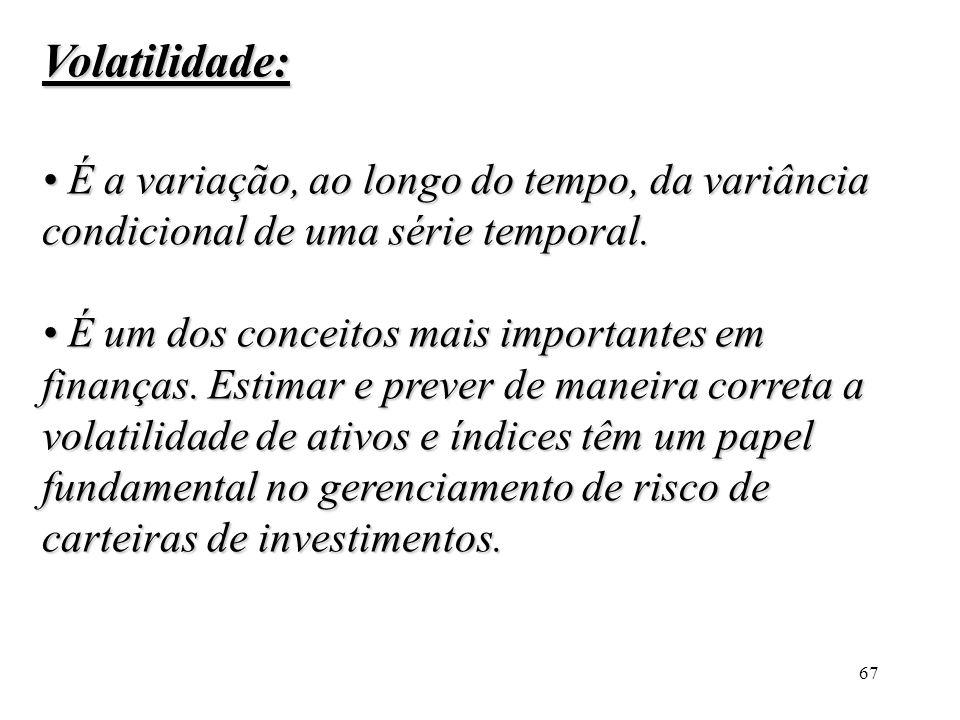 Volatilidade: • É a variação, ao longo do tempo, da variância condicional de uma série temporal.