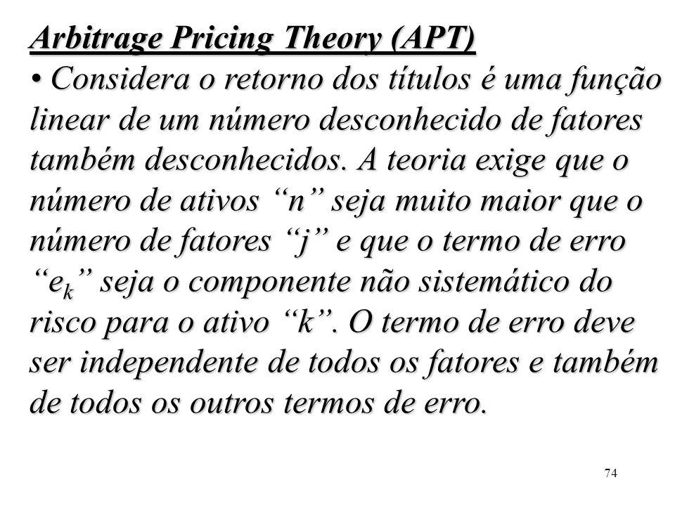 Arbitrage Pricing Theory (APT) • Considera o retorno dos títulos é uma função linear de um número desconhecido de fatores também desconhecidos.