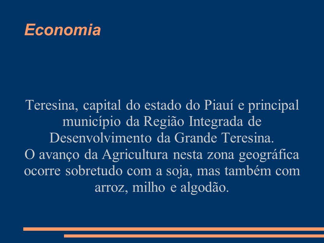 Economia Teresina, capital do estado do Piauí e principal município da Região Integrada de Desenvolvimento da Grande Teresina.