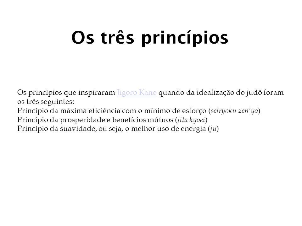 Os três princípios Os princípios que inspiraram Jigoro Kano quando da idealização do judô foram os três seguintes: