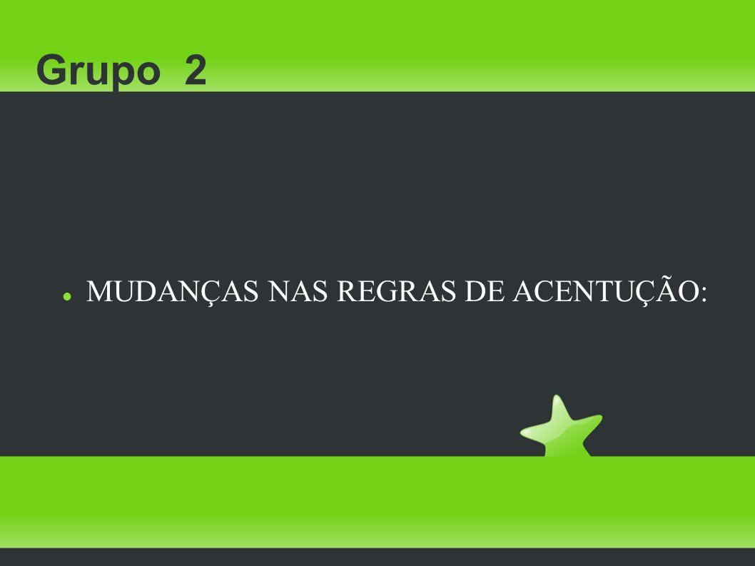 Grupo 2 MUDANÇAS NAS REGRAS DE ACENTUÇÃO: