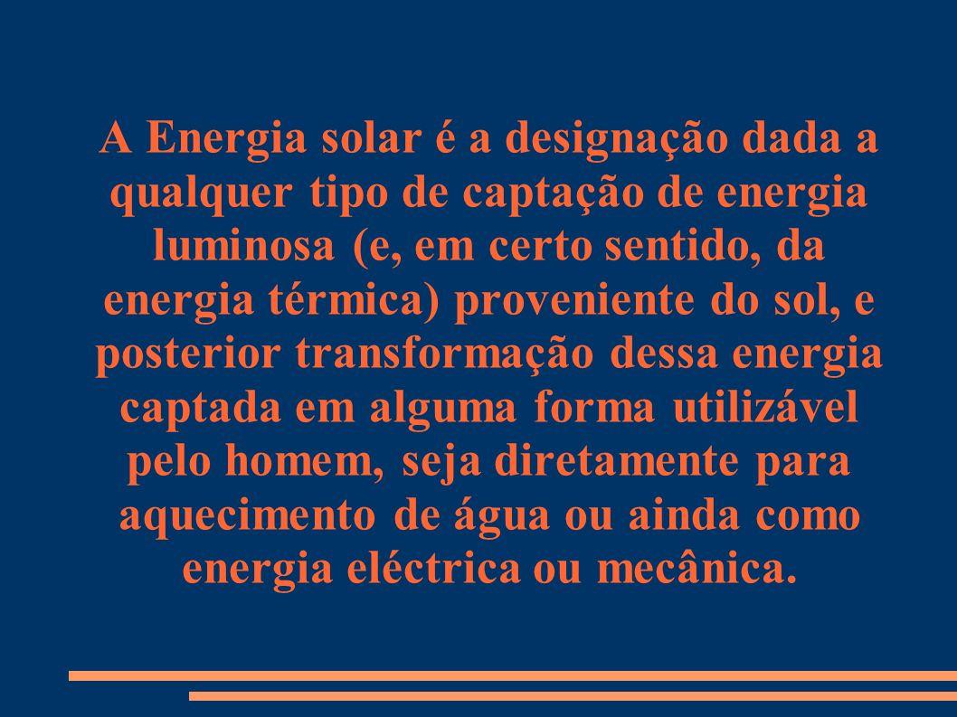 A Energia solar é a designação dada a qualquer tipo de captação de energia luminosa (e, em certo sentido, da energia térmica) proveniente do sol, e posterior transformação dessa energia captada em alguma forma utilizável pelo homem, seja diretamente para aquecimento de água ou ainda como energia eléctrica ou mecânica.