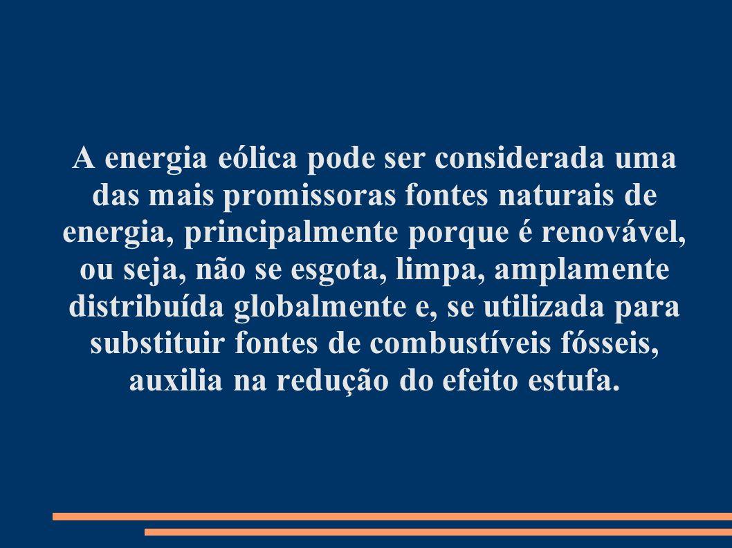 A energia eólica pode ser considerada uma das mais promissoras fontes naturais de energia, principalmente porque é renovável, ou seja, não se esgota, limpa, amplamente distribuída globalmente e, se utilizada para substituir fontes de combustíveis fósseis, auxilia na redução do efeito estufa.
