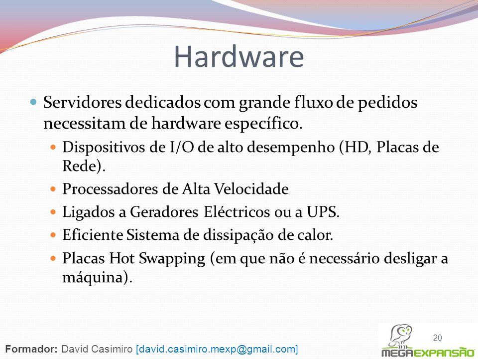 Hardware Servidores dedicados com grande fluxo de pedidos necessitam de hardware específico.