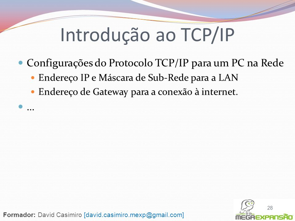 Introdução ao TCP/IP Configurações do Protocolo TCP/IP para um PC na Rede. Endereço IP e Máscara de Sub-Rede para a LAN.