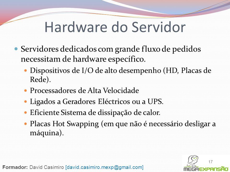 Hardware do Servidor Servidores dedicados com grande fluxo de pedidos necessitam de hardware específico.