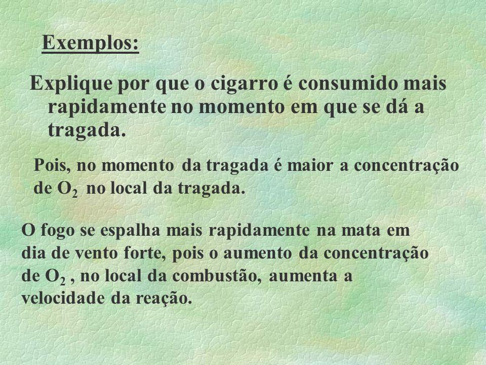 Exemplos: Explique por que o cigarro é consumido mais rapidamente no momento em que se dá a tragada.