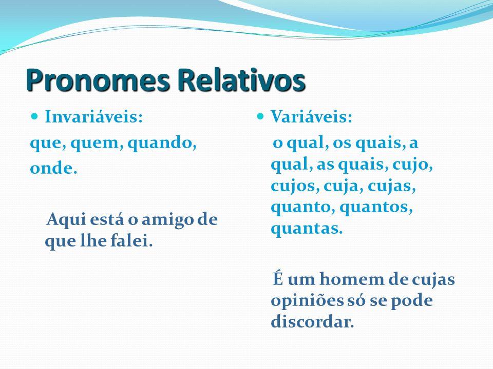 Pronomes Relativos Invariáveis: que, quem, quando, onde.