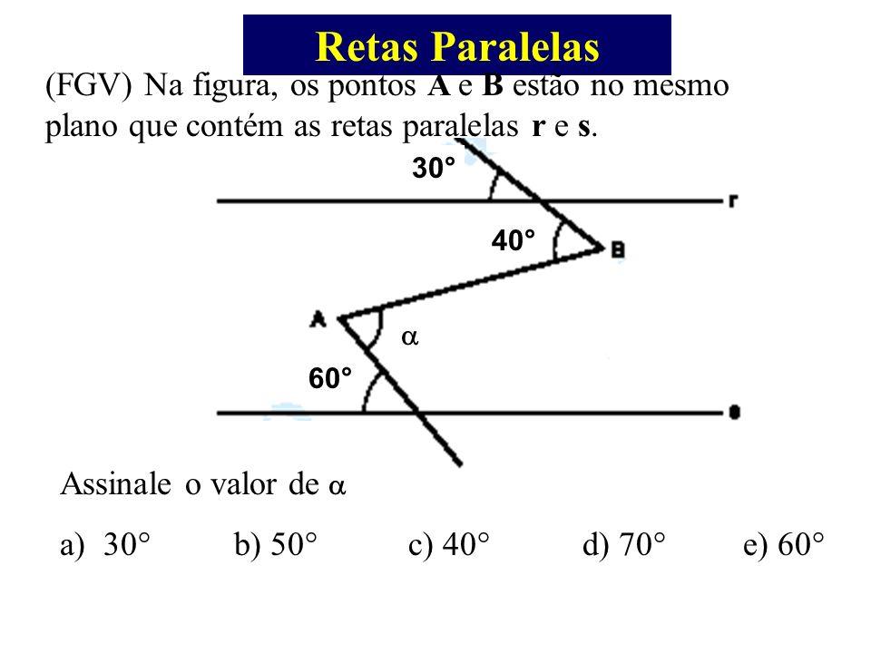 Retas Paralelas (FGV) Na figura, os pontos A e B estão no mesmo plano que contém as retas paralelas r e s.