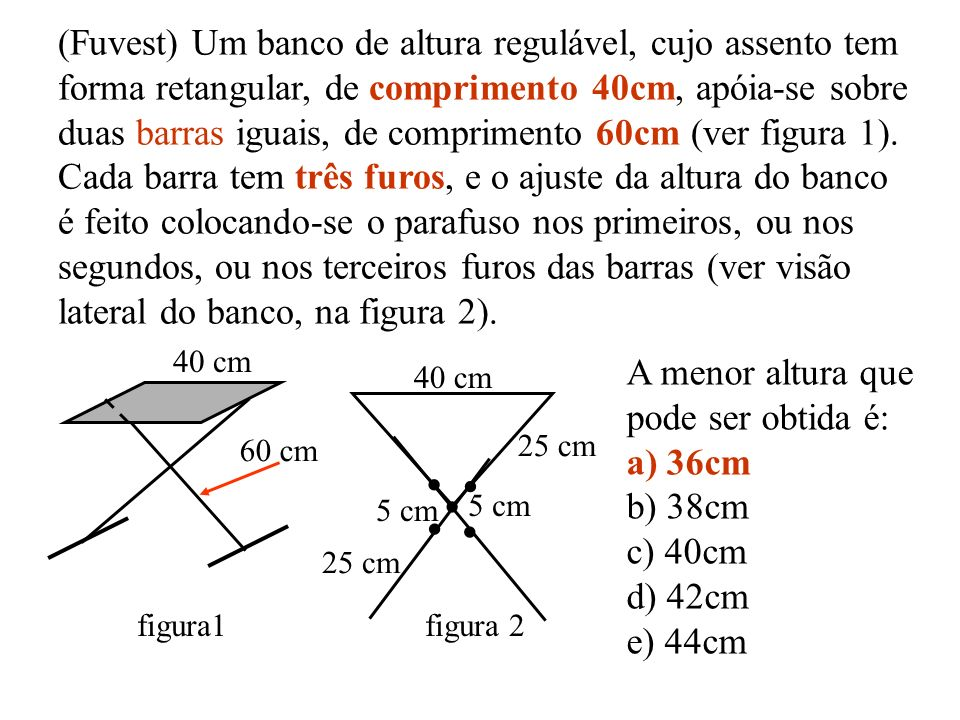 A menor altura que pode ser obtida é: a) 36cm b) 38cm c) 40cm d) 42cm