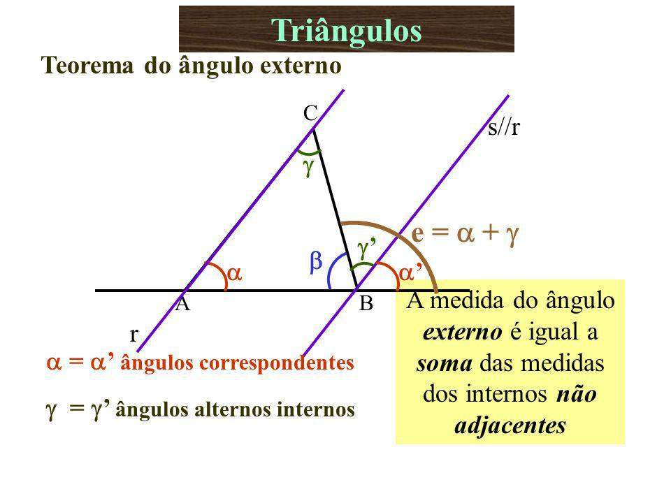 Triângulos e =  +  Teorema do ângulo externo r    s//r ' '