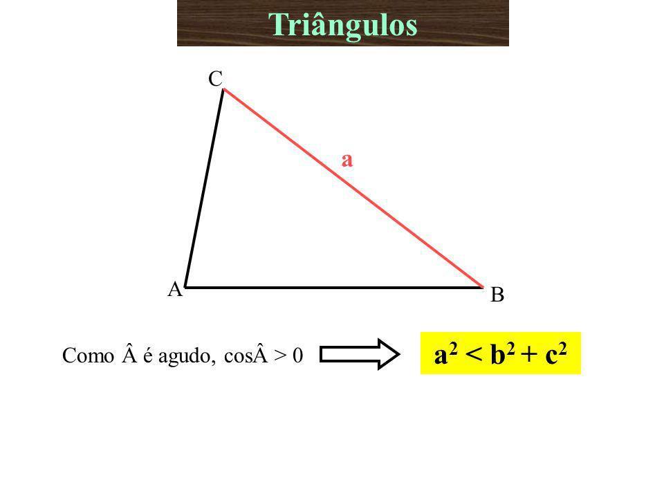 Triângulos A B C a Como é agudo, cos> 0 a2 < b2 + c2