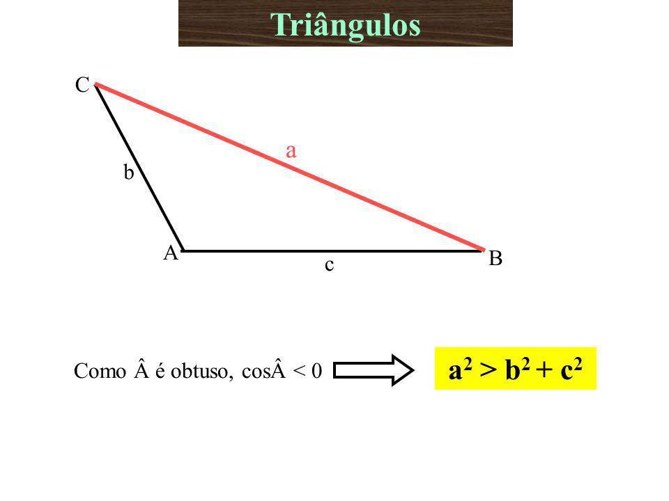 Triângulos Como é obtuso, cos< 0 a2 > b2 + c2 A B C b c a