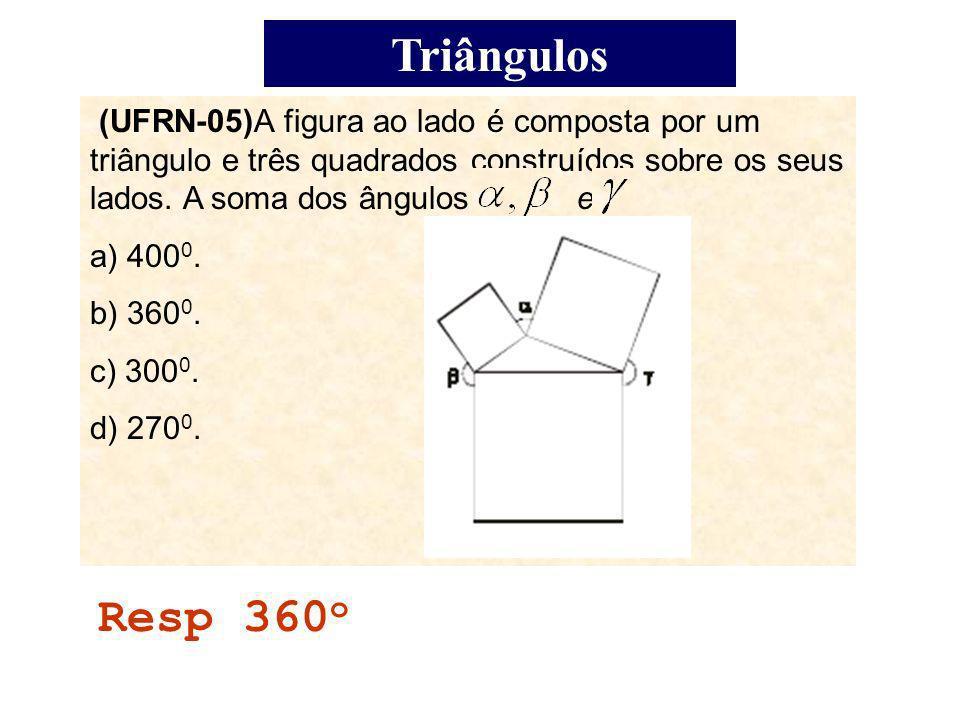 Triângulos(UFRN-05)A figura ao lado é composta por um triângulo e três quadrados construídos sobre os seus lados. A soma dos ângulos e.