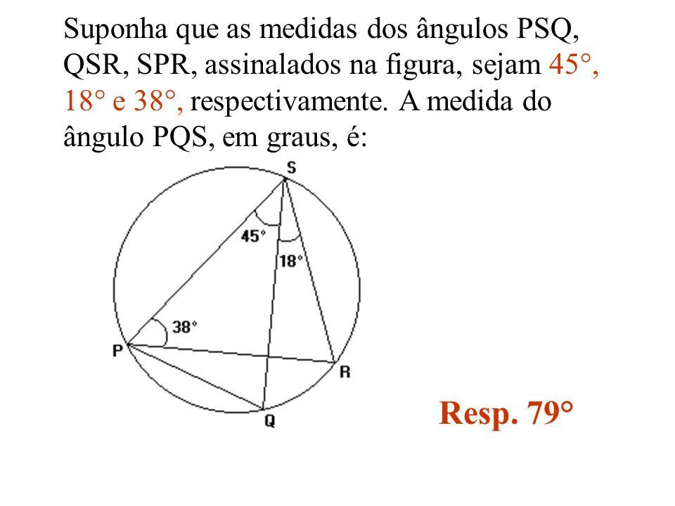 Suponha que as medidas dos ângulos PSQ, QSR, SPR, assinalados na figura, sejam 45°, 18° e 38°, respectivamente. A medida do ângulo PQS, em graus, é: