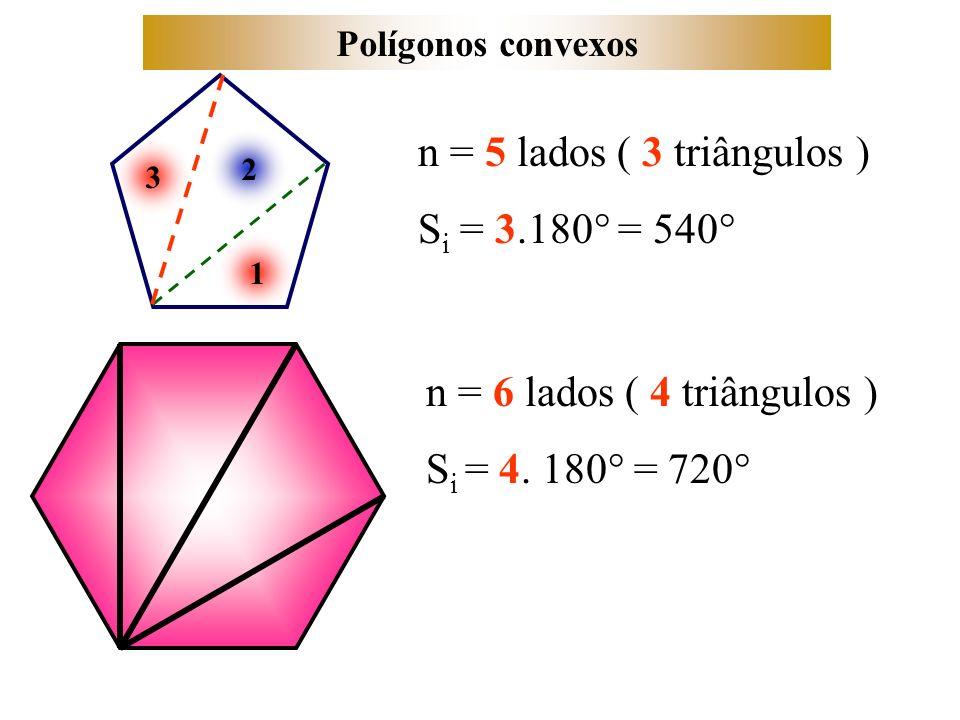 n = 5 lados ( 3 triângulos ) Si = 3.180° = 540°