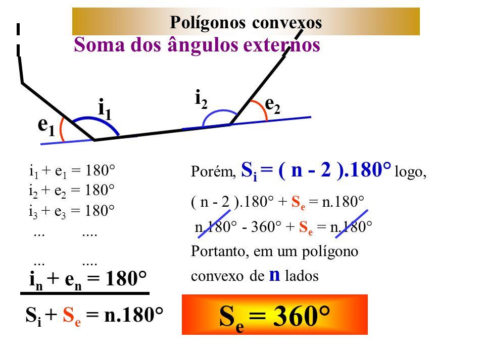 Se = 360° i1 e1 Soma dos ângulos externos i2 e2 in + en = 180°