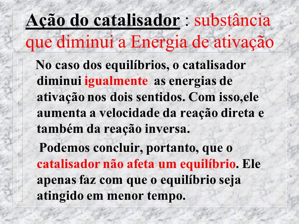 Ação do catalisador : substância que diminui a Energia de ativação