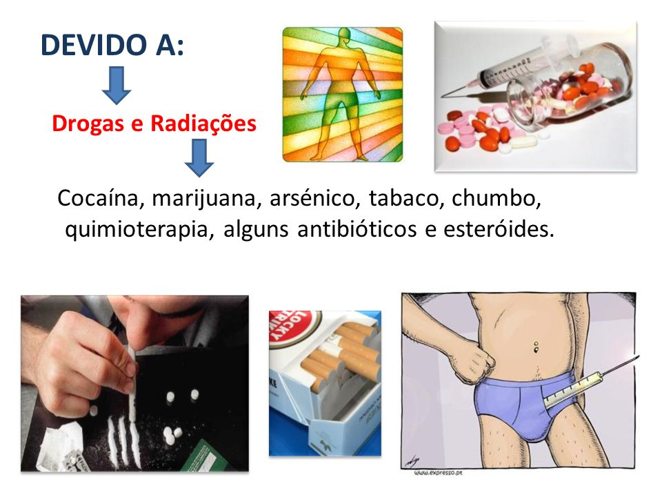 DEVIDO A: Drogas e Radiações