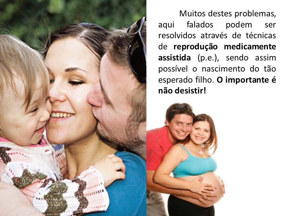 Muitos destes problemas, aqui falados podem ser resolvidos através de técnicas de reprodução medicamente assistida (p.e.), sendo assim possível o nascimento do tão esperado filho.