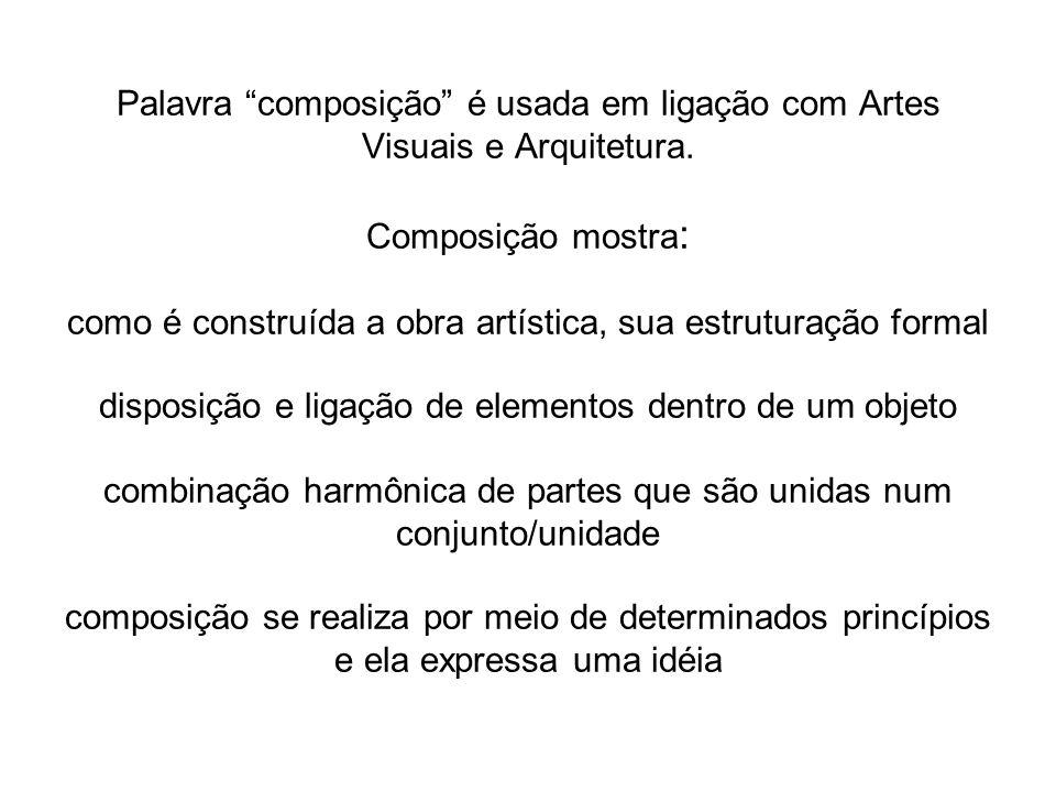 Palavra composição é usada em ligação com Artes Visuais e Arquitetura.