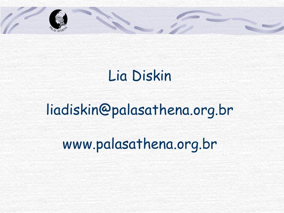 Lia Diskin liadiskin@palasathena.org.br www.palasathena.org.br