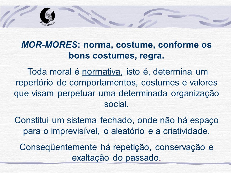 MOR-MORES: norma, costume, conforme os bons costumes, regra.