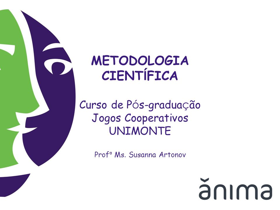 METODOLOGIA CIENTÍFICA Curso de Pós-graduação Jogos Cooperativos UNIMONTE Profª Ms. Susanna Artonov