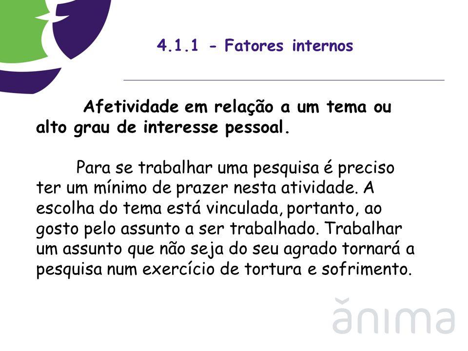 4.1.1 - Fatores internos Afetividade em relação a um tema ou alto grau de interesse pessoal.