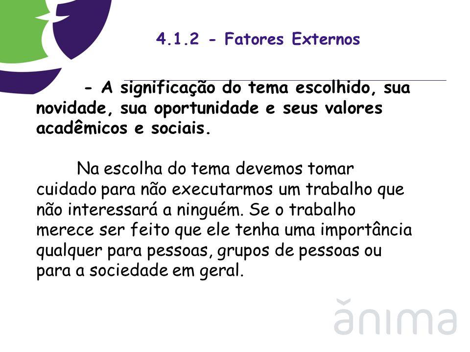 4.1.2 - Fatores Externos- A significação do tema escolhido, sua novidade, sua oportunidade e seus valores acadêmicos e sociais.