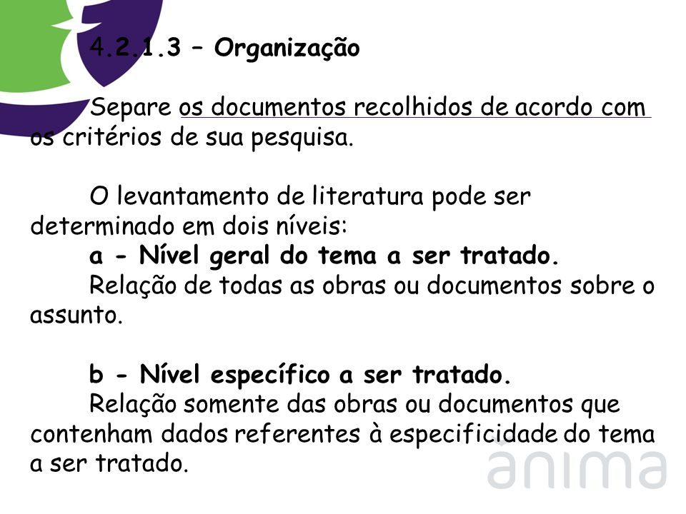 4.2.1.3 – Organização Separe os documentos recolhidos de acordo com os critérios de sua pesquisa.