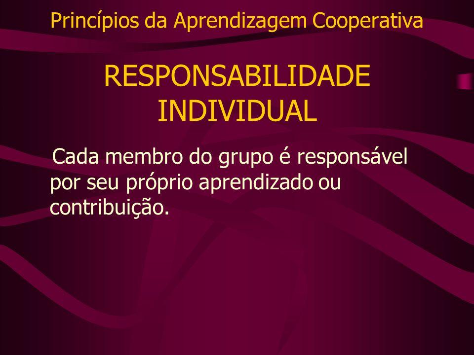 Princípios da Aprendizagem Cooperativa RESPONSABILIDADE INDIVIDUAL