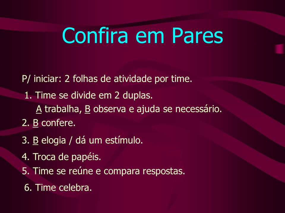 Confira em Pares P/ iniciar: 2 folhas de atividade por time.
