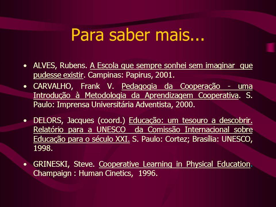 Para saber mais... ALVES, Rubens. A Escola que sempre sonhei sem imaginar que pudesse existir. Campinas: Papirus, 2001.