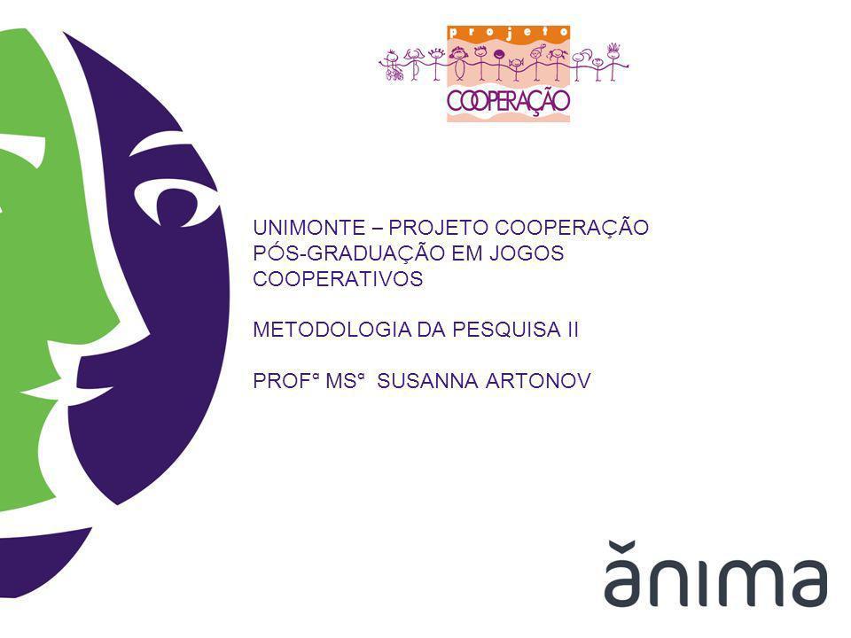 UNIMONTE – PROJETO COOPERAÇÃO PÓS-GRADUAÇÃO EM JOGOS COOPERATIVOS METODOLOGIA DA PESQUISA II PROFª MSª SUSANNA ARTONOV