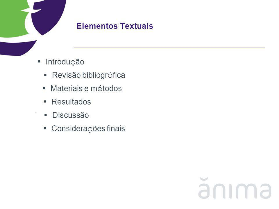 ▪ Introdução ▪ Materiais e métodos Elementos Textuais