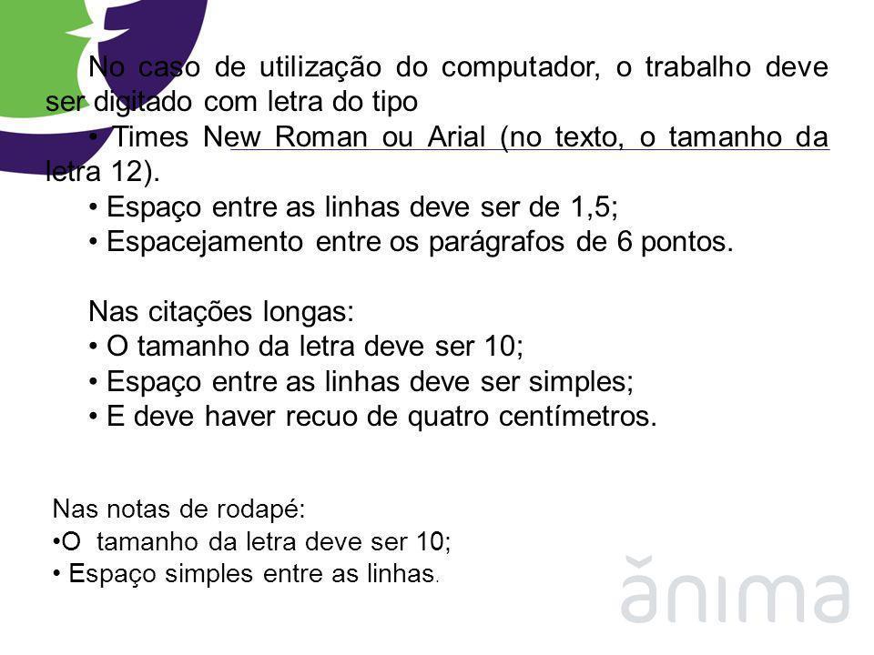• Times New Roman ou Arial (no texto, o tamanho da letra 12).