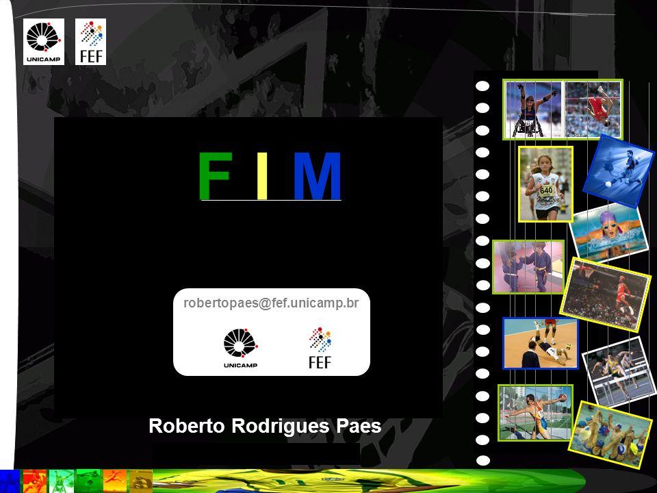 F I M robertopaes@fef.unicamp.br