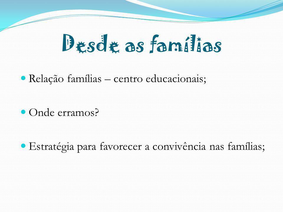 Desde as famílias Relação famílias – centro educacionais;