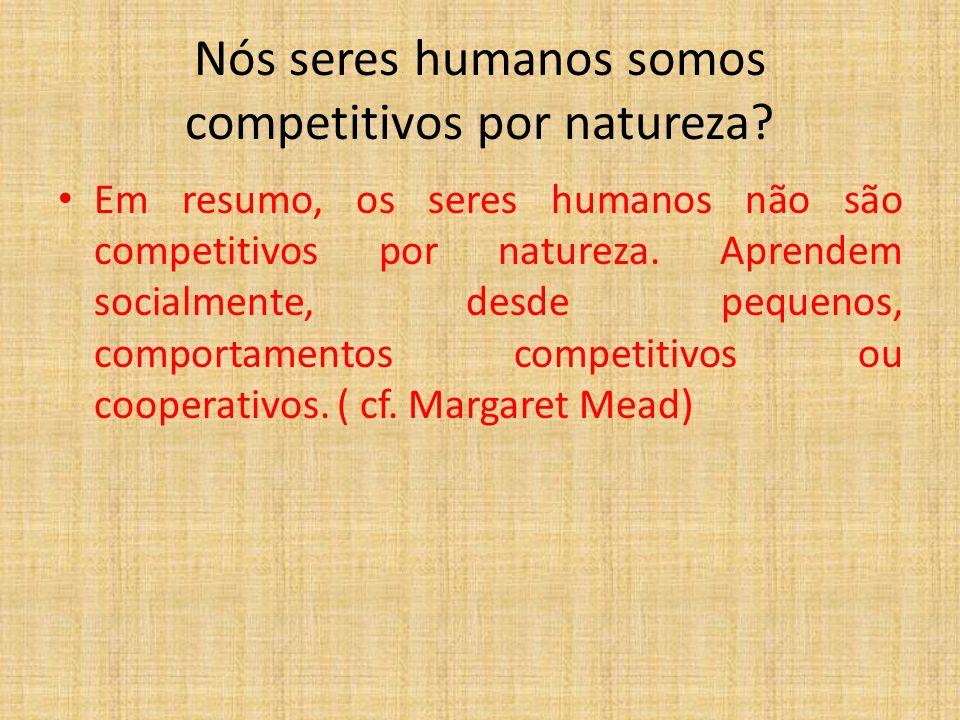 Nós seres humanos somos competitivos por natureza