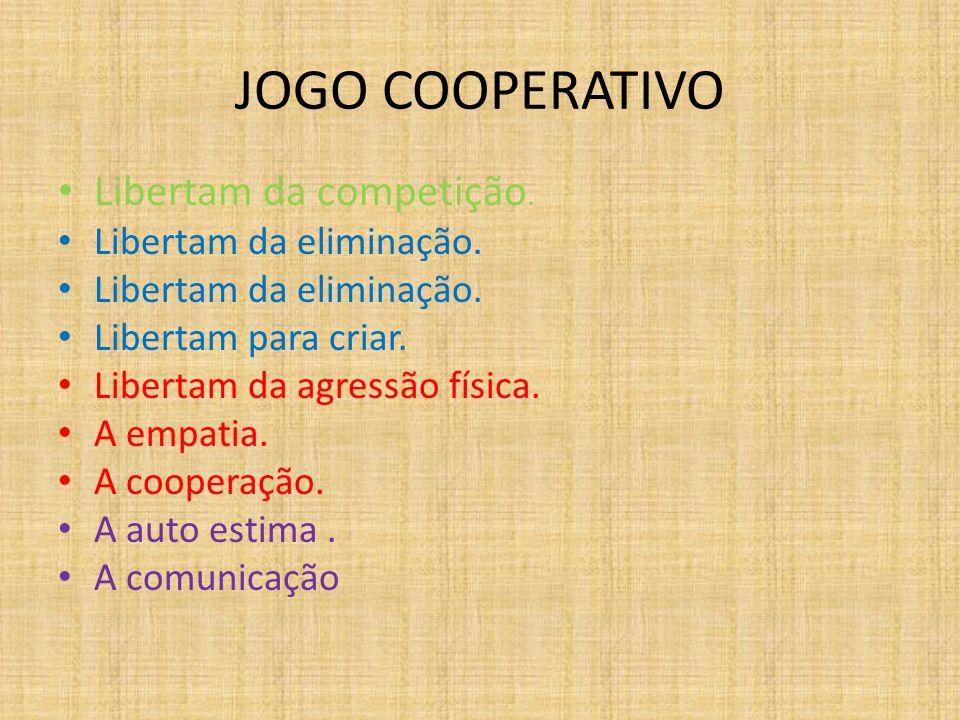 JOGO COOPERATIVO Libertam da competição. Libertam da eliminação.