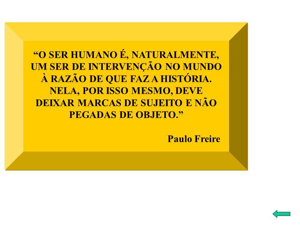 O SER HUMANO É, NATURALMENTE, UM SER DE INTERVENÇÃO NO MUNDO