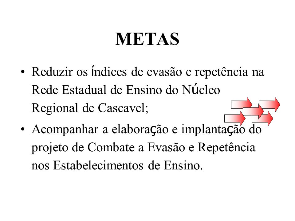 METAS Reduzir os índices de evasão e repetência na Rede Estadual de Ensino do Núcleo Regional de Cascavel;