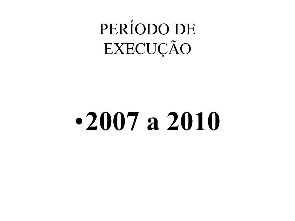 PERÍODO DE EXECUÇÃO 2007 a 2010