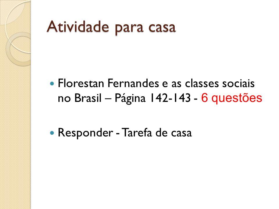 Atividade para casa Florestan Fernandes e as classes sociais no Brasil – Página 142-143 - 6 questões.