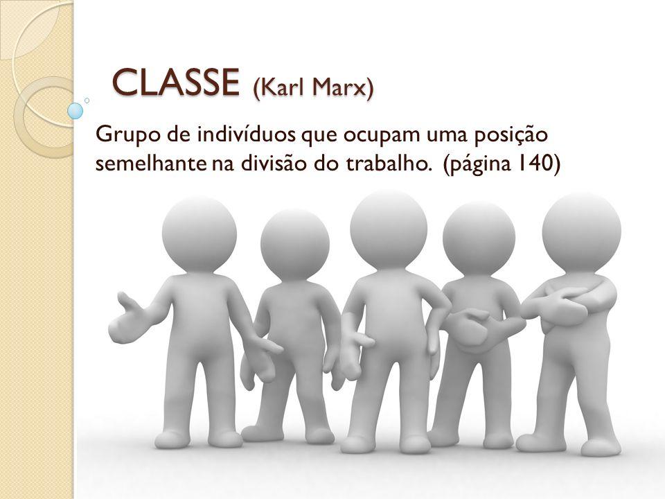 CLASSE (Karl Marx) Grupo de indivíduos que ocupam uma posição semelhante na divisão do trabalho.